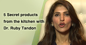 5 Secret Products From The Kitchen With Dr Ruby Tandon